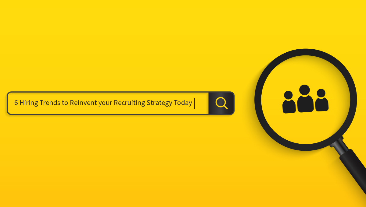 6 Hiring Trends to Reinvent your Recruiting Strategy Today2