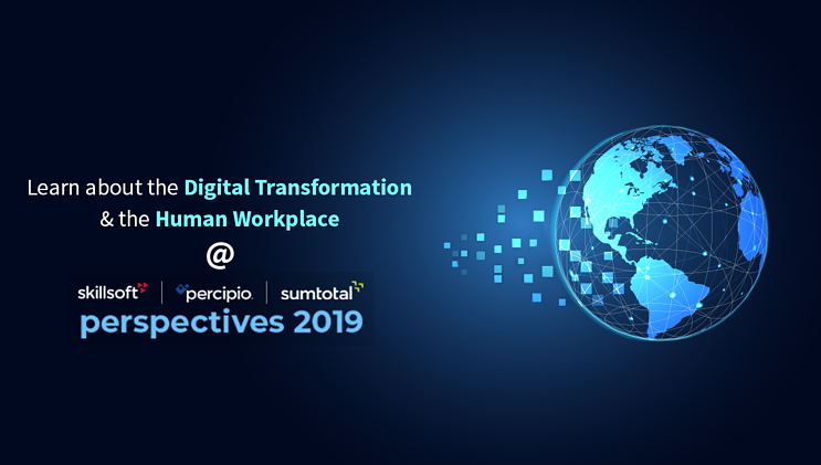 Learn about Digital Transformation and the Human Workplace at Perspectives 2019